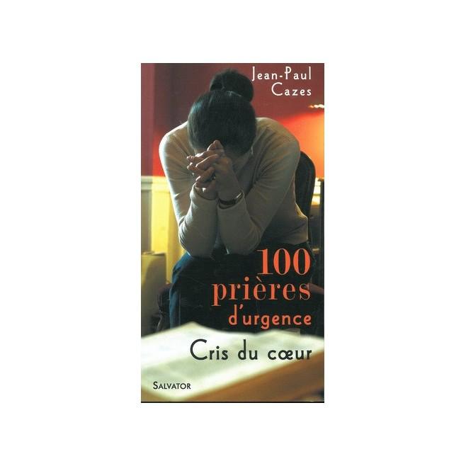 100 Prières d'urgence, Cris du Coeur, jean Paul Cazes - Ed Salvator.