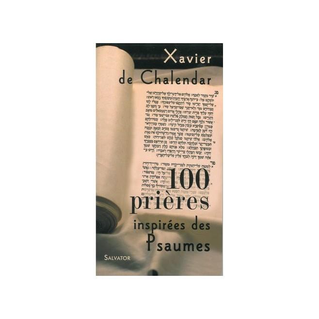 100 Prières inspirées des Psaumes , Xavier de Chalendar - Ed Salvator.