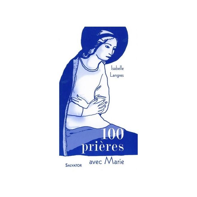 100 Prières avec Marie, Isabelle Langres - Ed Salvator.