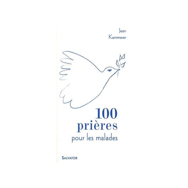 100 Prières pour les malades, Jean Kammerer - Ed Salvator.