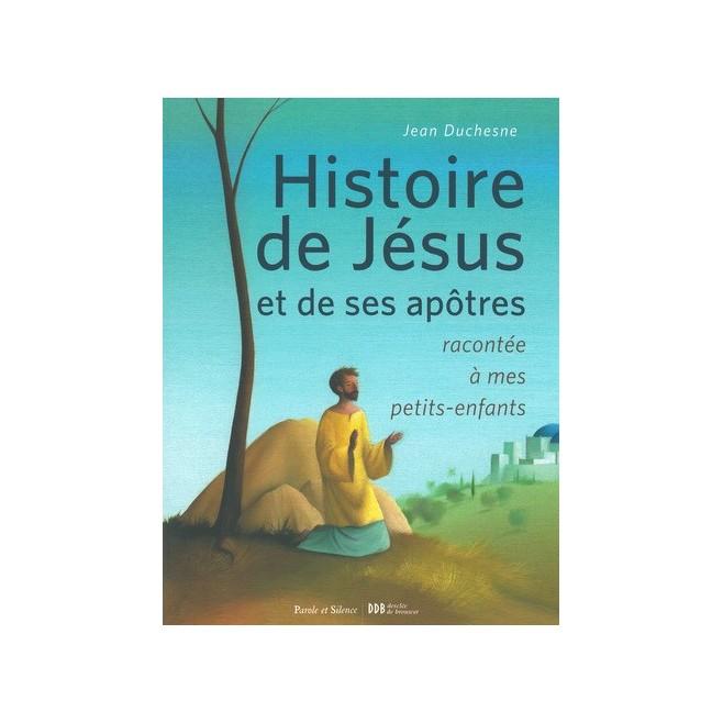 Histoire de Jésus et de ses apôtres racontée à mes petits enfants - Ed parole et Silence.