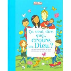 """Ca veut dire quoi """"Croire en Dieu"""" ? - Edition Bayard Jeunesse"""