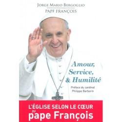 Amour, service et humilité - Pape François , Jorge Mario Bergoglio