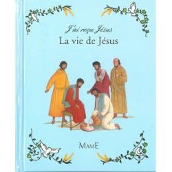 J'ai reçu Jésus, la vie de Jésus