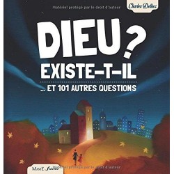 DIEU existe-t-il vraiment ? et 101 autres questions