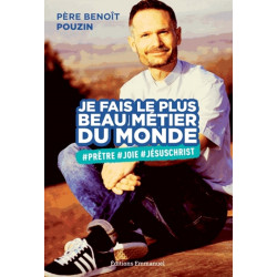Je fais le plus beau métier du monde - Père Benoit Pouzin