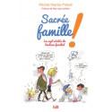 Sacrée famille ! Les 7 vérités du bonheur familial