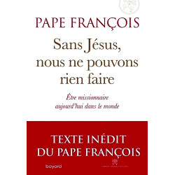 Sans Jésus, nous ne pouvons rien faire - Pape François